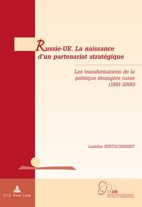 Laetitia Spetschinsky - Russie-UE, la naissance d'un partenariat stratégique : la transformation de la politique étrangère russe (1991-2000).