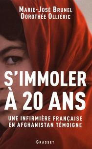 Marie-José Brunel et Dorothée Olliéric - S'immoler à vingt ans - Une infirmière française en Afghanistan témoigne.