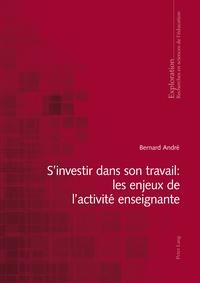 Bernard André - S'investir dans son travail - Les enjeux de l'activité enseignante.