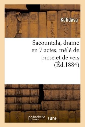 Sacountala, drame en 7 actes, mêlé de prose et de vers
