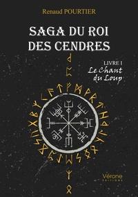 Renaud Pourtier - Saga du roi des cendres Tome 1 : Le chant du loup.