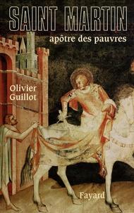 Olivier Guillot - Saint Martin de Tours - Apôtre des pauvres (336-397).