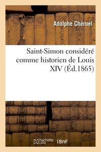 Adolphe Chéruel - Saint-Simon considéré comme historien de Louis XIV.