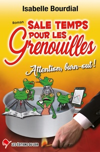 Isabelle Bourdial - Sale temps pour les grenouilles - Attention, burn-out !.