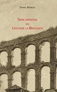 Daniel Rabreau - Sans empathie ou Léocadie la Brocante.
