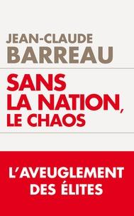 Jean-Claude Barreau - Sans la nation, le chaos.