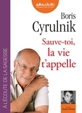 Boris Cyrulnik - Sauve-toi, la vie t'appelle. 1 CD audio MP3