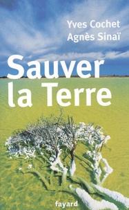 Yves Cochet et Agnès Sinaï - Sauver la Terre.