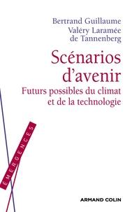 Valéry Laramée de Tannenberg et Bertrand Guillaume - Scénarios d'avenir - Futurs possibles du climat et de la technologie.