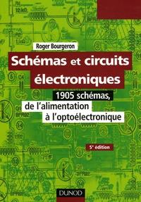 Roger Bourgeron - Schémas et circuits électroniques - 1905 schémas, de l'alimentation à l'optoélectronique.