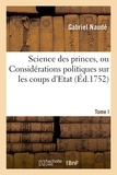 Gabriel Naudé - Science des princes, ou Considerations politiques sur les coups d'Etat. Tome I.