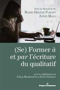 Marie-Hélène Forget et Annie Malo - (Se) Former à et par l'écriture du qualitatif.