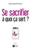 Gene Ricaud-François - Se sacrifier, à quoi ça sert ? - Psychanalyse de la dépendance affective.