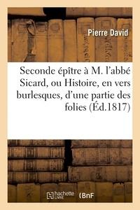 Pierre David - Seconde épître à M. l'abbé Sicard, ou Histoire, en vers burlesques, d'une partie des folies.