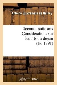Antoine Quatremère de Quincy - Seconde suite aux Considérations sur les arts du dessin, ou Projet de règlement.