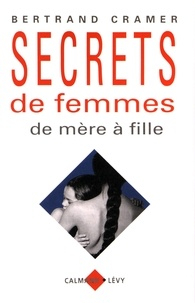 Bertrand Cramer - Secrets de femmes - De mère à fille.