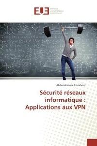 Abderrahmane Ez Zahout - Sécurité réseaux informatique : Applications aux VPN.