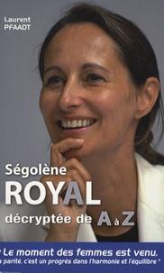 Laurent Pfaadt - Ségolène Royal décryptée de A à Z.