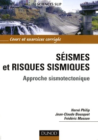 Hervé Philip et Jean-Claude Bousquet - Séismes et risques sismiques - Approche sismotectonique.