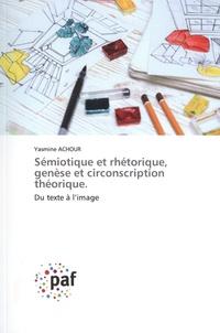 Yasmine Achour - Sémiotique et rhétorique, genèse et circonscription théorique. - Du texte à l'image.