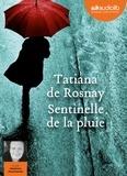 Tatiana de Rosnay et Stéphane Ronchewski - Sentinelle de la pluie. 1 CD audio MP3
