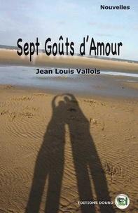Jean-Louis Vallois - Sept goûts d'amour.