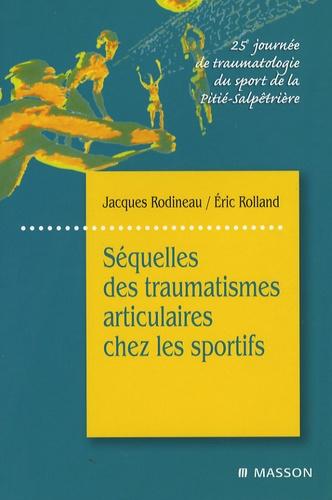 Jacques Rodineau et Eric Rolland - Séquelles des traumatismes articulaires chez les sportifs - 25e journée de traumatologie du sport de la Pitié-Salpêtrière.