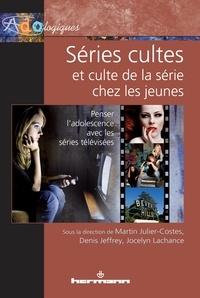 Martin Julier-Costes et Denis Jeffrey - Séries cultes et culte de la série chez les jeunes - Penser l'adolescence avec les séries télévisées.
