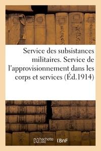 H. Charles-Lavauzelle - Service des subsistances militaires. Service de l'approvisionnement dans les corps et services.