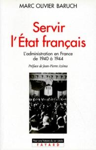 Marc-Olivier Baruch - SERVIR L'ETAT FRANCAIS - L'administration en France de 1940 à 1944.