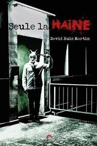 David Ruiz Martin - Seule la haine.