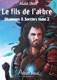 Alain Doré - Shamanes et sorciers Tome 2 : Le fils de l'arbre.