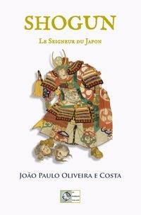 João Paulo Oliveira E Costa - Shogun - Le seigneur du Japon.