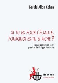 Gerald Allan Cohen - Si tu es pour l'égalité, pourquoi es-tu si riche ?.