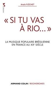 """Anaïs Fléchet - """"Si tu vas à Rio..."""" - La musique populaire brésilienne en France au XXe siècle."""