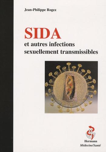 Jean-Philippe Rogez - Sida et autres infections sexuellement transmissibles.