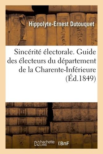 Sincérité électorale. Guide des électeurs du département de la Charente-Inférieure, (Éd.1849)
