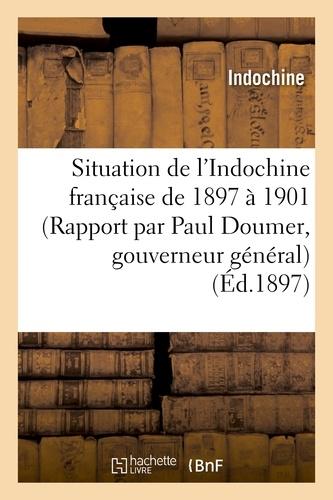 Indochine - Situation de l'Indochine française de 1897 à 1901 (Rapport par Paul Doumer, gouverneur général).