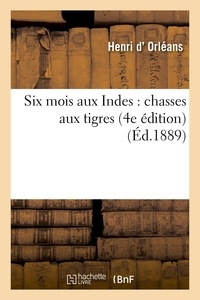 Henri d' Orléans - Six mois aux Indes : chasses aux tigres (4e édition).