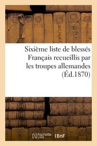 Riche - Sixième liste de blessés Français recueillis par les troupes allemandes (Éd.1870).