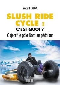 Vincent Lauga - Slush ride cycle : c'est quoi ? - Objectif le pôle Nord en pédalant.