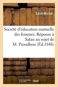 Saint-Michel - Société d'éducation mutuelle des femmes. Réponse à Satan au sujet de M. Proudhon.