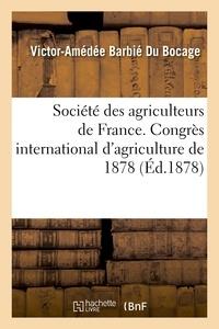 Victor-Amédée Barbié Du Bocage - Société des agriculteurs de France. Congrès international d'agriculture de 1878.