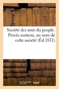 Rouanet - Société des amis du peuple. Procès soutenu, au nom de cette société, 22 mai.