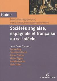 Jean-Pierre Poussou et Lucien Bély - Sociétés anglaise, espagnole e française au XVIIe siècle - Enjeux historiographiques, méthodologiques, bibliographie commentée.