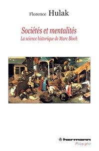 Florence Hulak - Sociétés et mentalités - La science historique de Marc Bloch.