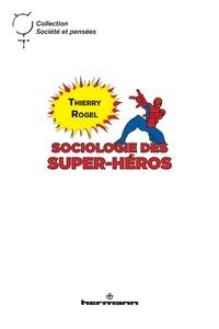 Thierry Rogel - Sociologie des super-héros.
