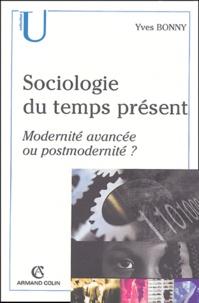 Yves Bonny - Sociologie du temps présent - Modernité avancée ou postmodernité ?.