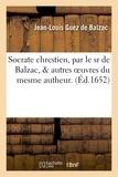 Jean-Louis Guez de Balzac - Socrate chrestien & autres oeuvres du mesme autheur. Dissertation, ou Diverses remarques.