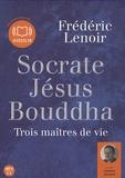 Frédéric Lenoir - Socrate, Jésus, Bouddha - Trois maîtres de vie. 1 CD audio MP3
